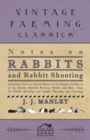 Notes On Rabbits And Rabbit Shooting - Including Notes On: Natural History Of The Rabbit, Prolificacy Of The Rabbit, Hybrids Between Rabbit And Hare, Dogs For Rabbit Shooting And Rabbit Shooting And F - eBook