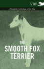 The Smooth Fox Terrier - A Complete Anthology of the Dog - eBook
