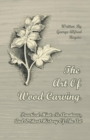 The Art of Wood Carving - Practical Hints to Amateurs, and a Short History of the Art - eBook
