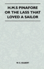 H.M.S Pinafore Or The Lass That Loved A Sailor - eBook