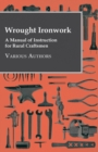 Wrought Ironwork - A Manual of Instruction for Rural Craftsmen - eBook