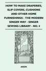 How to Make Draperies, Slip Covers, Cushions and Other Home Furnishings - The Modern Singer Way - Singer Sewing Library - No. 4 - eBook