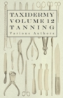 Taxidermy Vol. 12 Tanning - Outlining the Various Methods of Tanning - eBook