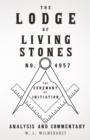 The Lodge of Living Stones, No. 4957 - The Ceremony of Initiation - Analysis and Commentary - eBook