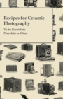 Recipes for Ceramic Photography - To be Burnt Into Porcelain or Glass - eBook