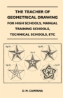 The Teacher of Geometrical Drawing - For High Schools, Manual Training Schools, Technical Schools, Etc - eBook