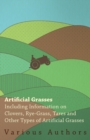 Artificial Grasses - Including Information on Clovers, Rye-grass, Tares and Other Types of Artificial Grasses - eBook