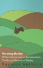 Farming Barley - With Information on Germination, Yields and Growth of Barley - eBook