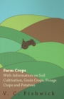 Farm Crops - With Information on Soil Cultivation, Grain Crops, Forage Crops and Potatoes - eBook