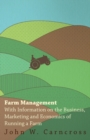 Farm Management - With Information on the Business, Marketing and Economics of Running a Farm - eBook