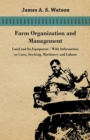 Farm Organization and Management - Land and Its Equipment - With Information on Costs, Stocking, Machinery and Labour - eBook