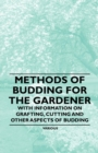 Methods of Budding for the Gardener - With Information on Grafting, Cutting and Other Aspects of Budding - eBook