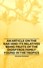 An Article on the Kaki and its Relatives being Fruits of the Diospyros Family Found in the Tropics - eBook
