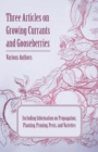 Three Articles on Growing Currants and Gooseberries - Including Information on Propagation, Planting, Pruning, Pests, Varieties - eBook