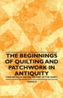 The Beginnings of Quilting and Patchwork in Antiquity - Two Articles on the History of the Craft - eBook