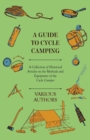 A Guide to Cycle Camping - A Collection of Historical Articles on the Methods and Equipment of the Cycle Camper - eBook