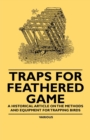 Traps for Feathered Game - A Historical Article on the Methods and Equipment for Trapping Birds - eBook