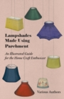 Lampshades Made Using Parchment - An Illustrated Guide for the Home Craft Enthusiast - eBook