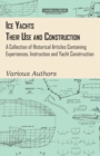 Ice Yachts - Their Use and Construction - A Collection of Historical Articles Containing Experiences, Instruction and Yacht Construction - eBook