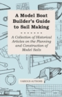 A Model Boat Builder's Guide to Rigging - A Collection of Historical Articles on the Construction of Model Ship Rigging - eBook