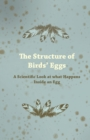 The Structure of Birds' Eggs - A Scientific Look at what Happens Inside an Egg - eBook