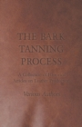 The Bark Tanning Process - A Collection of Historical Articles on Leather Production - eBook