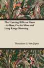 The Hunting Rifle on Game - At Rest, On the Move and Long Range Shooting - eBook