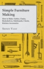 Simple Furniture Making - How to Make Tables, Chairs, Bookshelves, Sideboards, Chests, Kitchen Accessories, Etc. - eBook