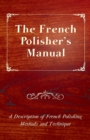 The French Polisher's Manual - A Description of French Polishing Methods and Technique - eBook