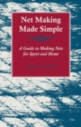 Net Making Made Simple - A Guide to Making Nets for Sport and Home - eBook