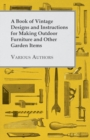A Book of Vintage Designs and Instructions for Making Outdoor Furniture and Other Garden Items - eBook