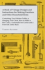 A Book of Vintage Designs and Instructions for Making Furniture and Other Household Items - Containing Two Kitchen Tables, a Hanging Tool Chest, How to Make a Box Curb, a Lemonade Set Carrier and a Fr - eBook