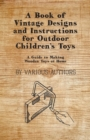 A Book of Vintage Designs and Instructions for Outdoor Children's Toys - A Guide to Making Wooden Toys at Home - eBook
