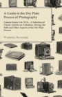 A Guide to the Dry Plate Process of Photography - Camera Series Vol. XVII. : A Selection of Classic Articles on Collodion, Drying, the Bath and Other Aspects of the Dry Plate Process - eBook