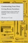 Constructing Your own Living Room Furniture - Including Step by Step Guides for Building, Tables, Bookcases and Cabinets - eBook