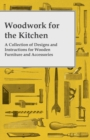 Woodwork for the Kitchen - A Collection of Designs and Instructions for Wooden Furniture and Accessories - eBook