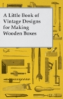 A Little Book of Vintage Designs for Making Wooden Boxes - eBook