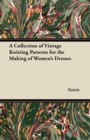 A Collection of Vintage Knitting Patterns for the Making of Women's Dresses - eBook