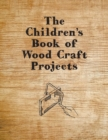 The Children's Book of Wood Craft Projects - eBook