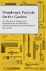 Woodwork Projects for the Garden; A Collection of Designs and Instructions for the Making of Wooden Furniture and Accessories for the Garden - eBook