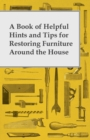 A Book of Helpful Hints and Tips for Restoring Furniture Around the House - eBook