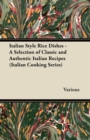 Italian Style Rice Dishes - A Selection of Classic and Authentic Italian Recipes (Italian Cooking Series) - eBook