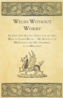 Welsh Without Worry - An Easy and Helpful Guide for all who Wish to Learn Welsh - No Rules to be Memorized and No Grammar to be Mastered - eBook