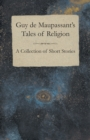 Guy de Maupassant's Tales of Religion - A Collection of Short Stories - eBook