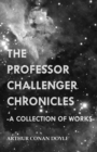 The Professor Challenger Chronicles (A Collection of Works) - eBook