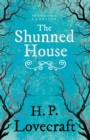 The Shunned House (Fantasy and Horror Classics) : With a Dedication by George Henry Weiss - eBook