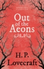 Out of the Aeons (Fantasy and Horror Classics) : With a Dedication by George Henry Weiss - eBook