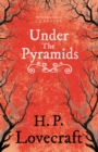 Under the Pyramids (Fantasy and Horror Classics) : With a Dedication by George Henry Weiss - eBook