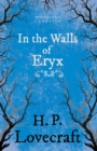 In the Walls of Eryx (Fantasy and Horror Classics) : With a Dedication by George Henry Weiss - eBook