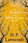 The Dreams in the Witch House (Fantasy and Horror Classics) : With a Dedication by George Henry Weiss - eBook
